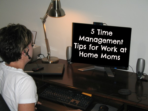 5 Time Management Tips For Work At Home Moms